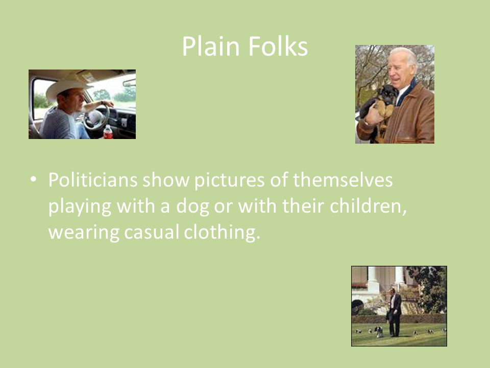 Plain Folks Politicians show pictures of themselves playing with a dog or with their children, wearing casual clothing.