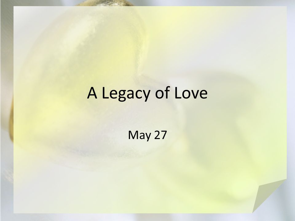 A Legacy of Love May 27