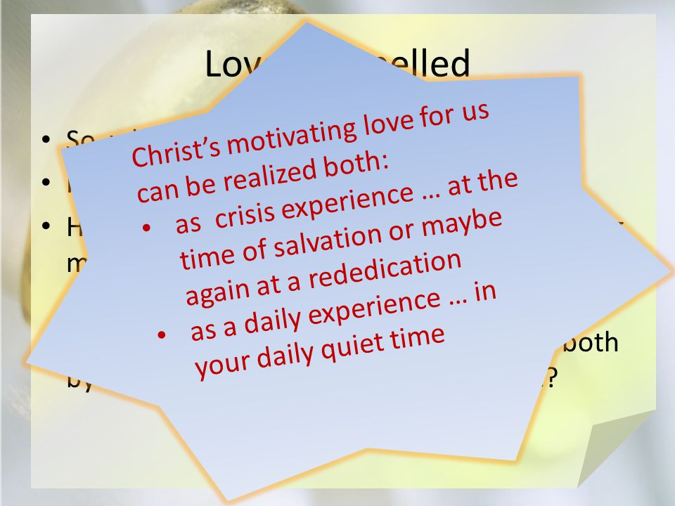 Love Compelled So, what motivated Paul. How does love motivate us.