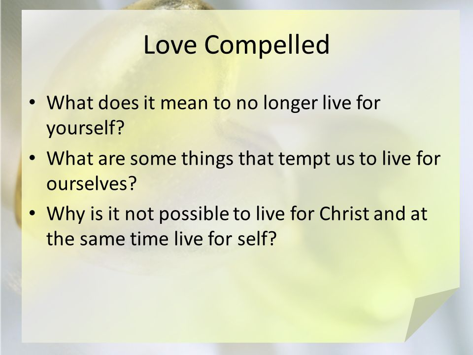 Love Compelled What does it mean to no longer live for yourself.