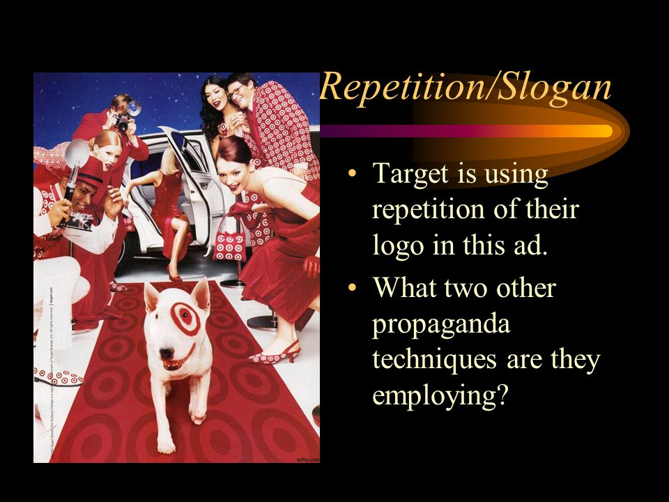 Repetition/Slogan Repeating a key word or phrase in hopes that it will be remembered. A logo might also be used repeatedly. They're always after me Lu