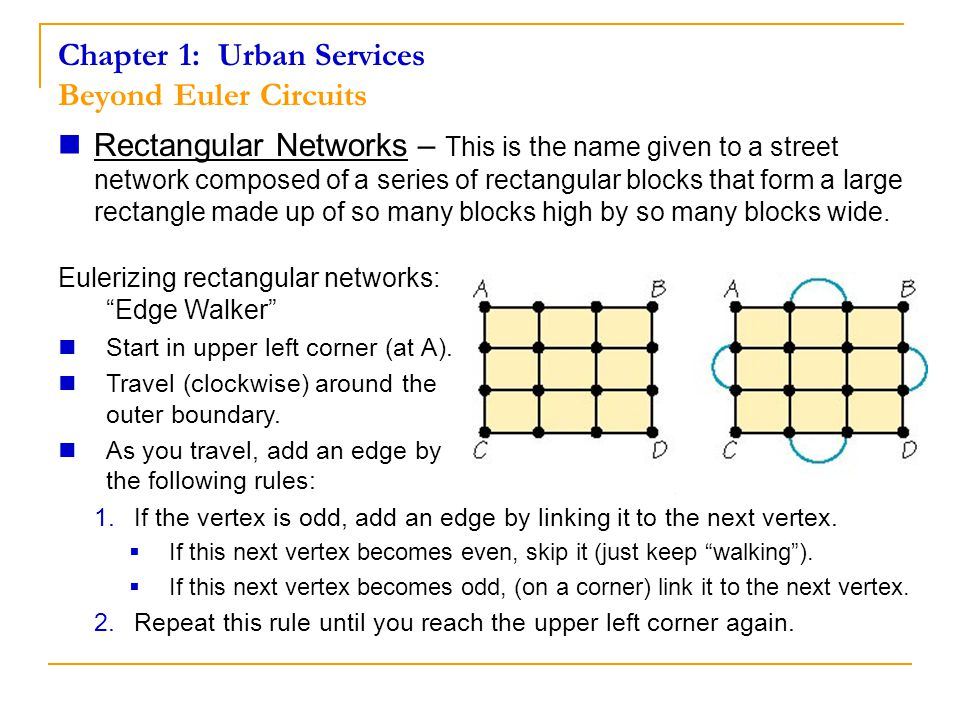 Chapter 1: Urban Services Beyond Euler Circuits Rectangular Networks – This is the name given to a street network composed of a series of rectangular