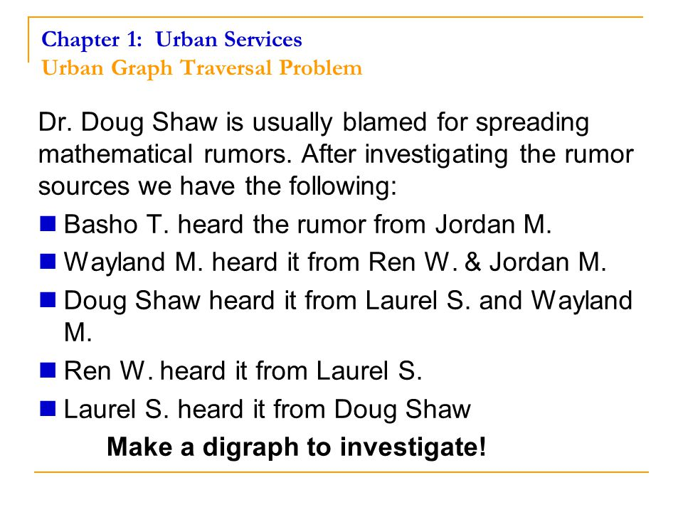 Chapter 1: Urban Services Urban Graph Traversal Problem Dr. Doug Shaw is usually blamed for spreading mathematical rumors. After investigating the rum
