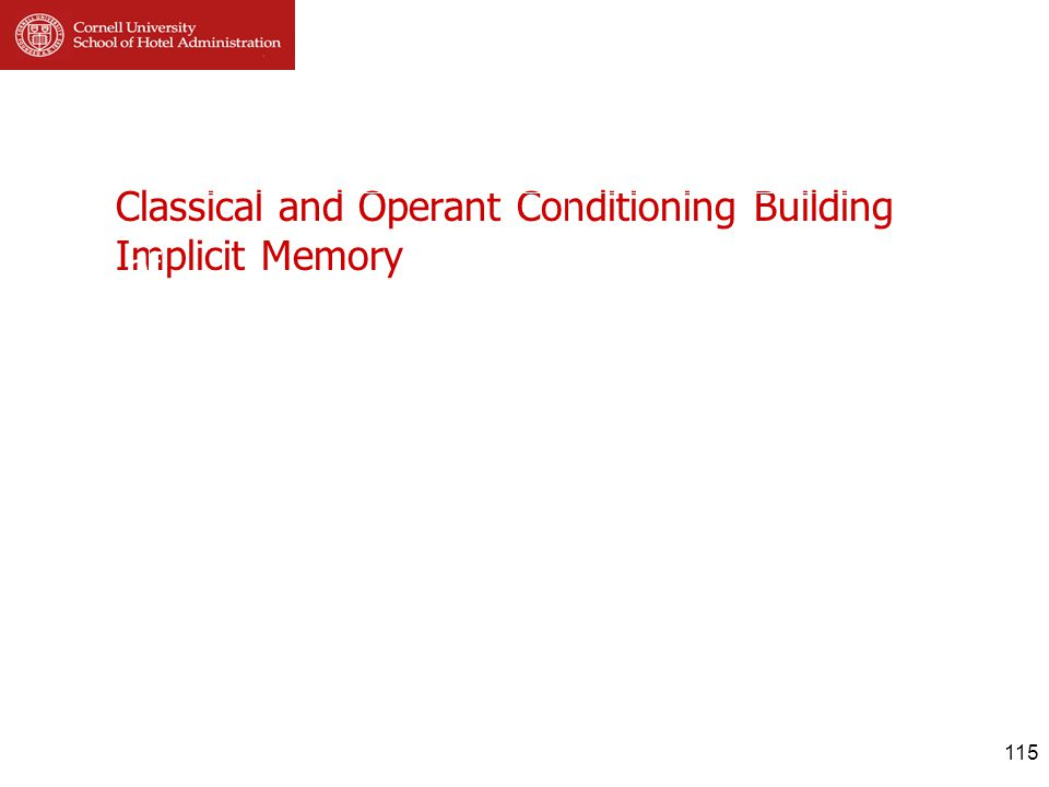 Classical and Operant Conditioning Building Implicit Memory Classical Operant Order of Stimulus Learning 115