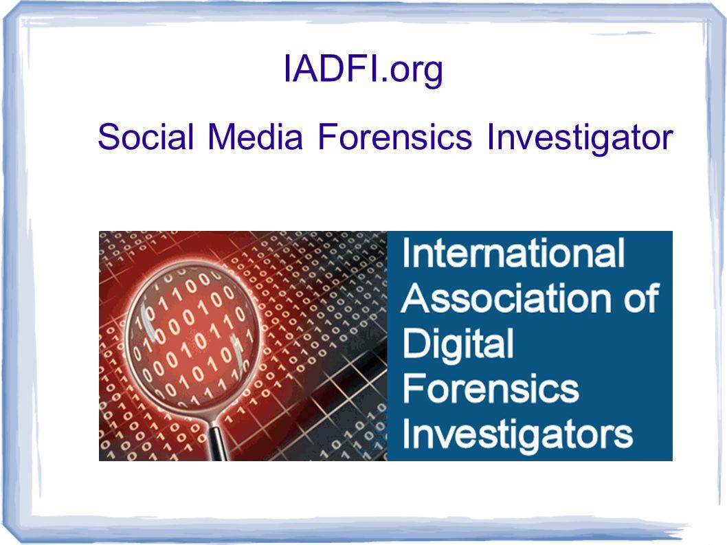 IADFI.org Social Media Forensics Investigator