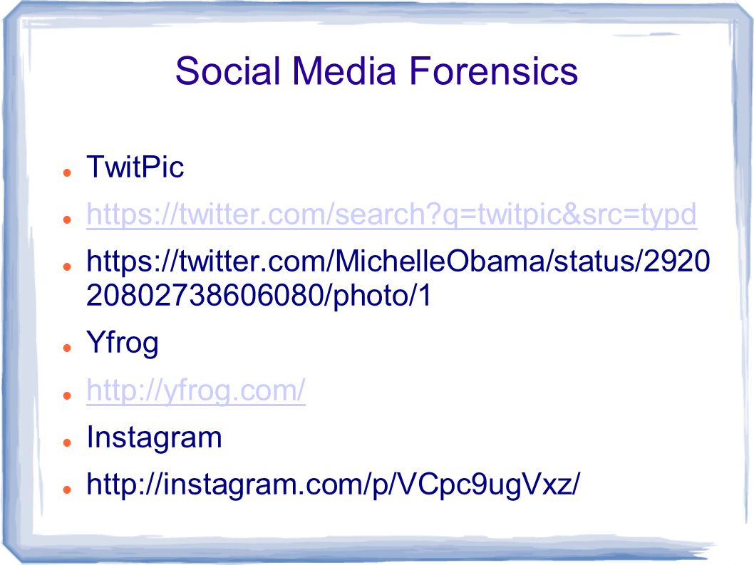 Social Media Forensics New Twitter Video Network http://vine.co/ Mobile apps.