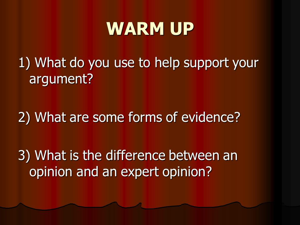 WARM UP 1) What do you use to help support your argument.