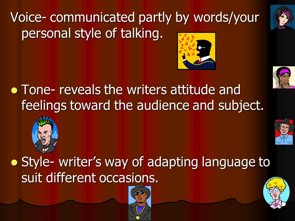 Voice- communicated partly by words/your personal style of talking.