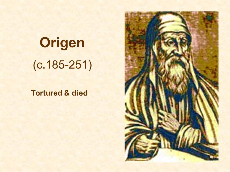 Origen (c.185-251) Tortured & died