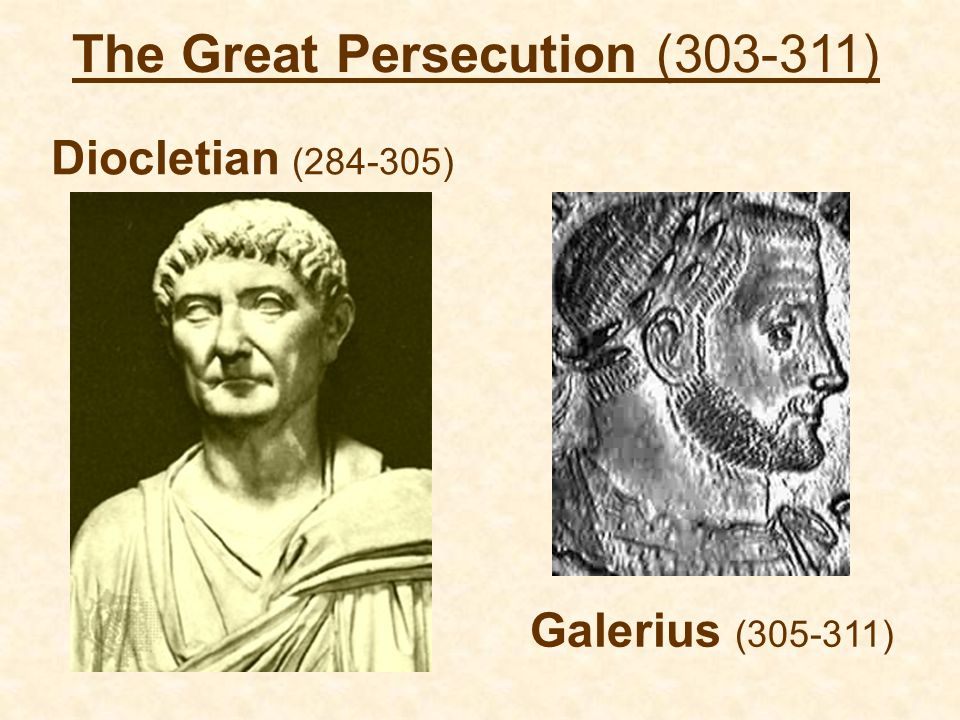 Diocletian (284-305) Galerius (305-311) The Great Persecution (303-311)