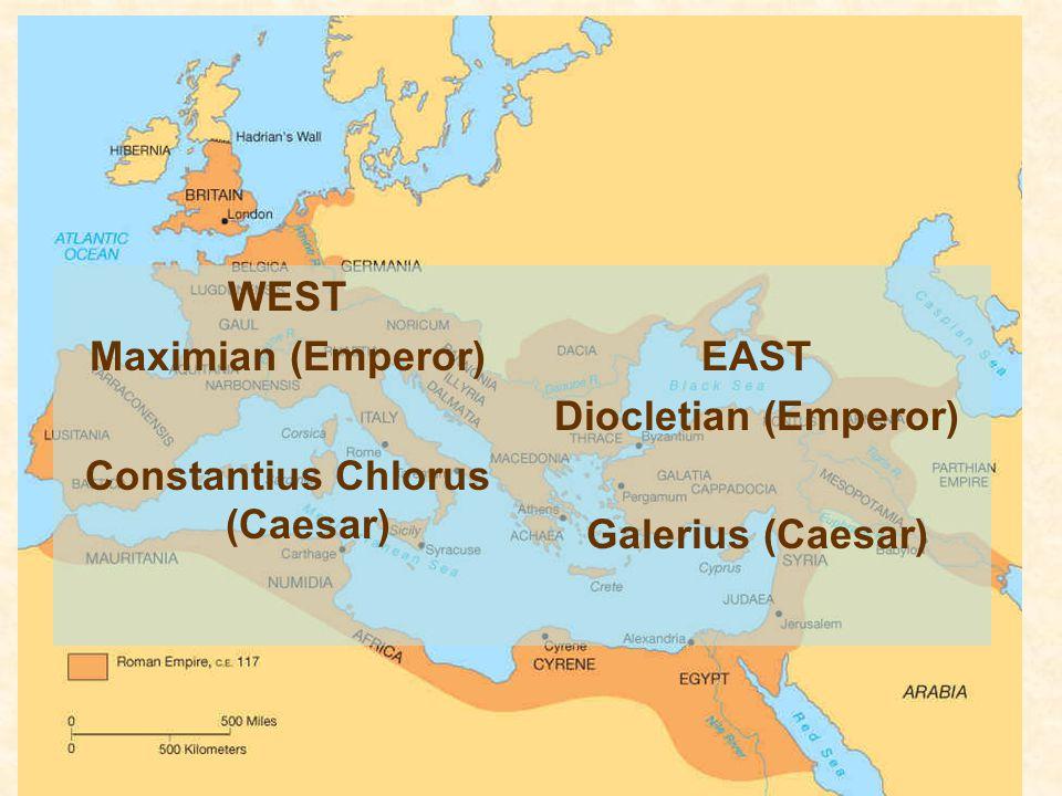 WEST Maximian (Emperor) Constantius Chlorus (Caesar) EAST Diocletian (Emperor) Galerius (Caesar)