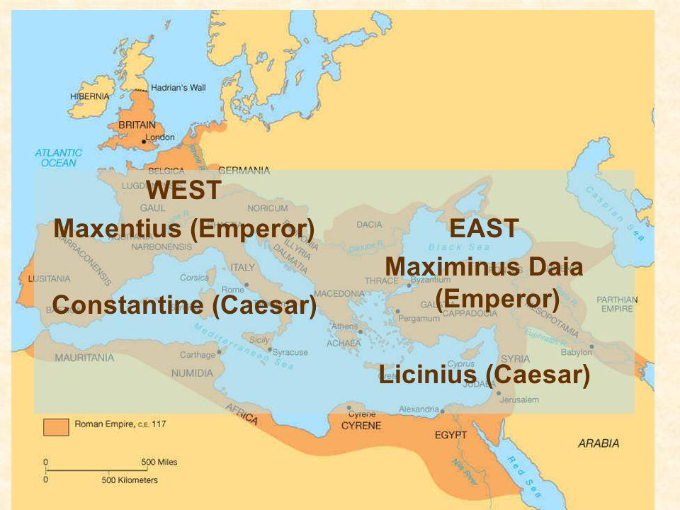 WEST Maxentius (Emperor) Constantine (Caesar) EAST Maximinus Daia (Emperor) Licinius (Caesar)