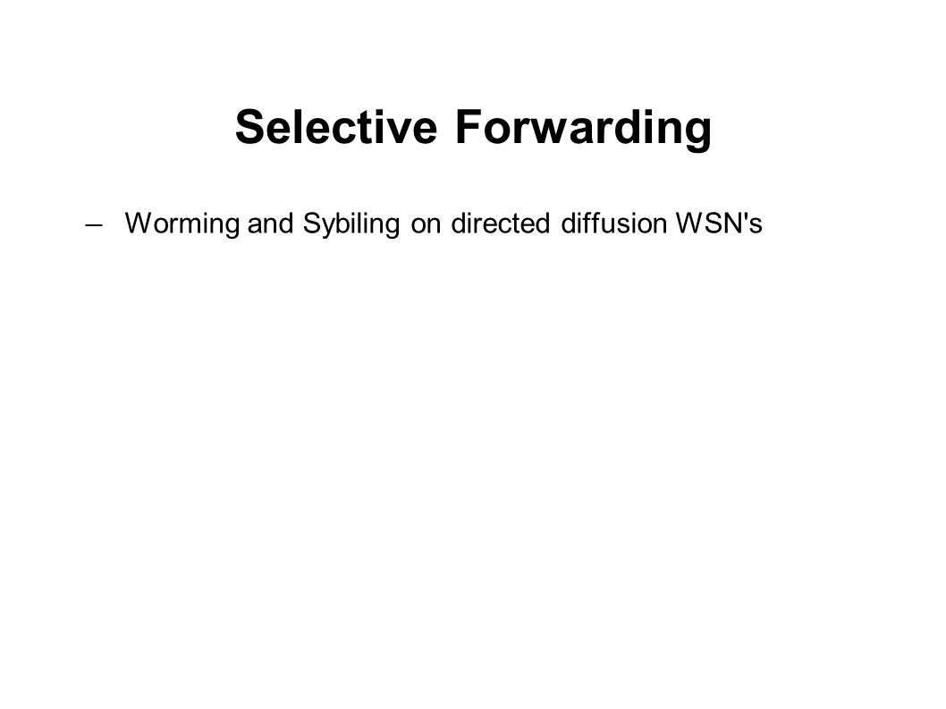 Selective Forwarding ― Worming and Sybiling on directed diffusion WSN s