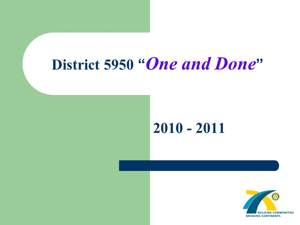 "District 5950 "" One and Done "" 2010 - 2011"