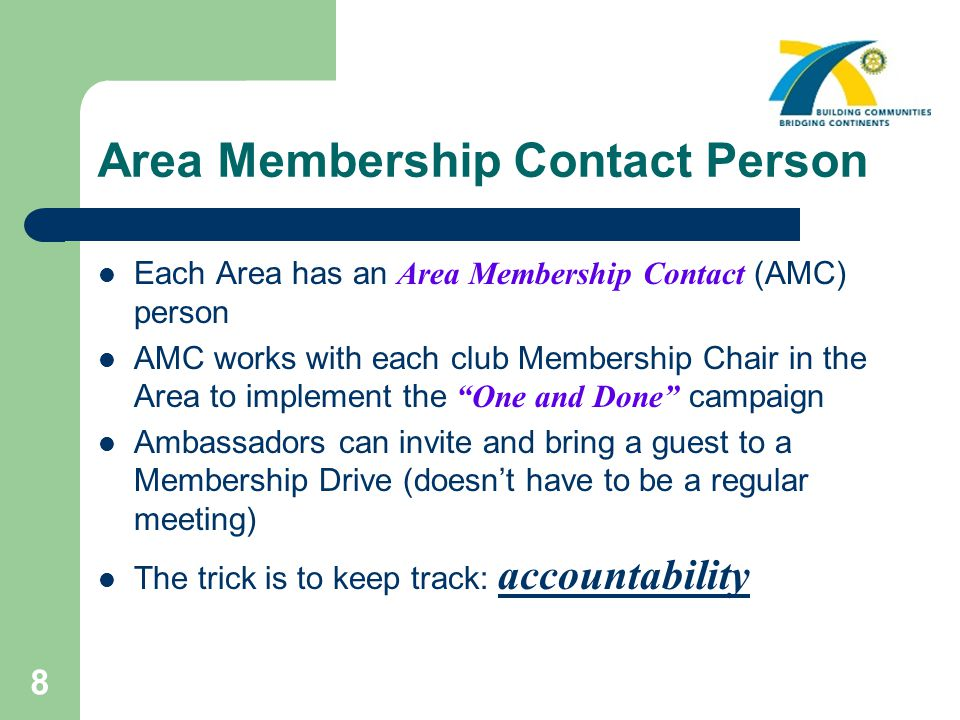 8 Area Membership Contact Person Each Area has an Area Membership Contact (AMC) person AMC works with each club Membership Chair in the Area to implem