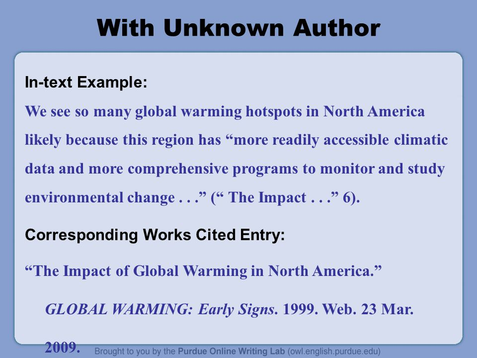 With Unknown Author In-text Example: We see so many global warming hotspots in North America likely because this region has more readily accessible climatic data and more comprehensive programs to monitor and study environmental change... ( The Impact... 6).