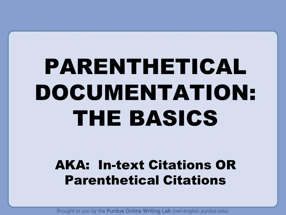 PARENTHETICAL DOCUMENTATION: THE BASICS AKA: In-text Citations OR Parenthetical Citations