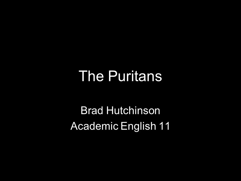 The Puritans Brad Hutchinson Academic English 11