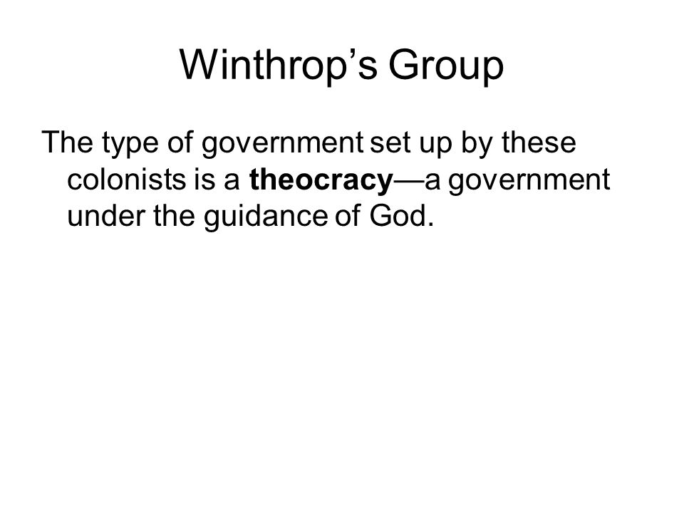 Winthrop's Group The type of government set up by these colonists is a theocracy—a government under the guidance of God.