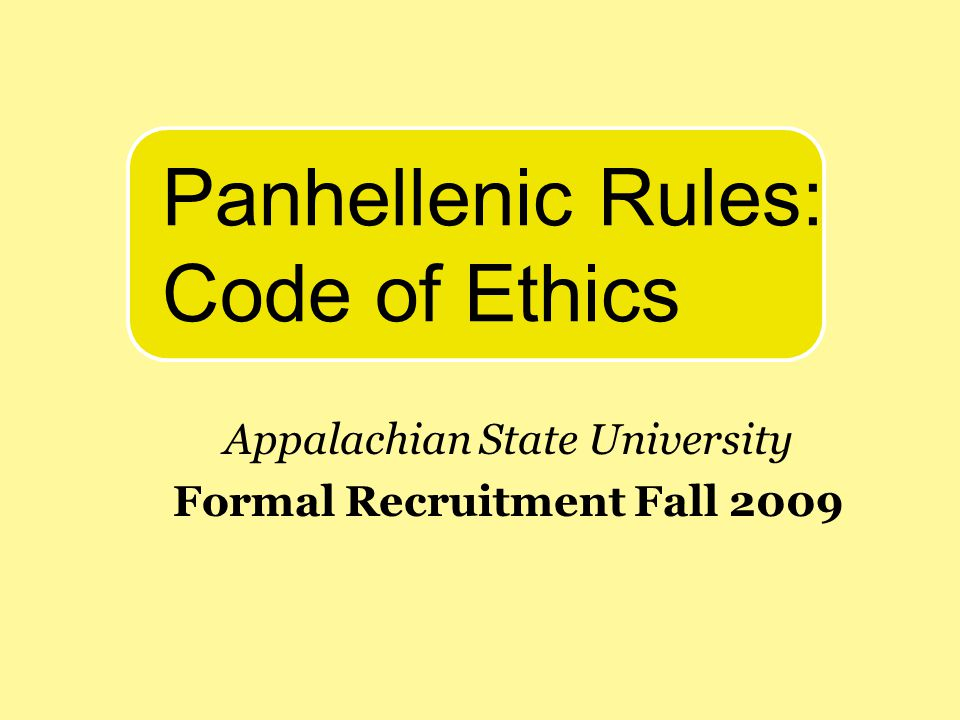 Appalachian State University Formal Recruitment Fall 2009 Panhellenic Rules: Code of Ethics