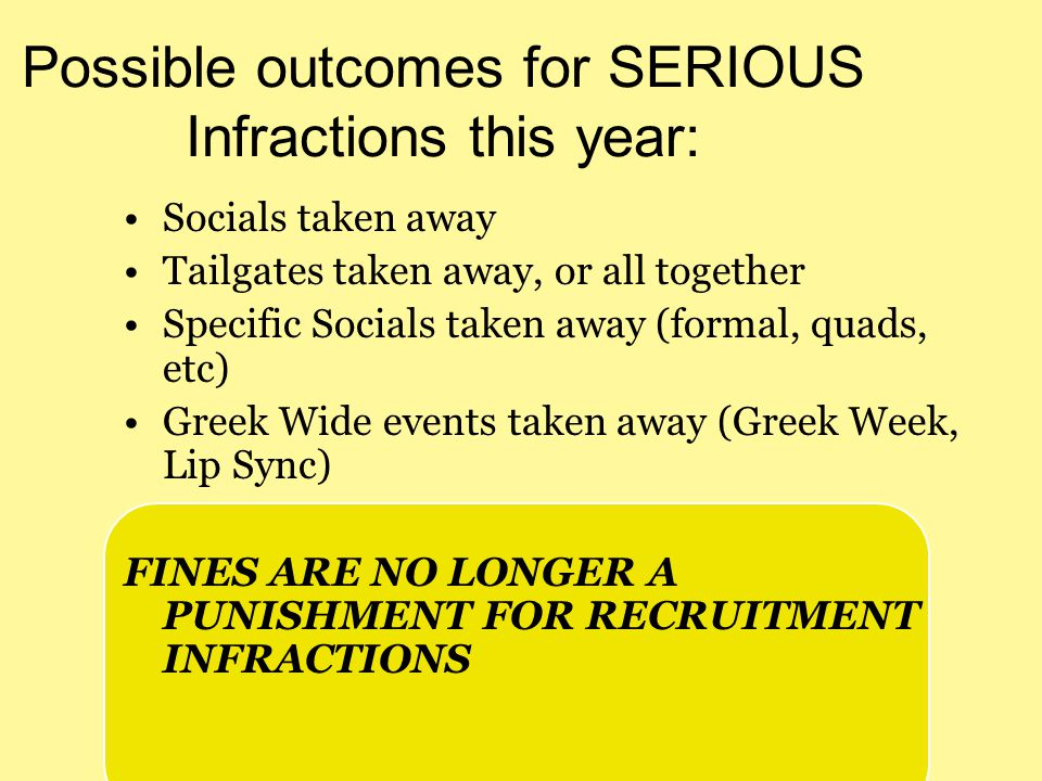 Possible outcomes for SERIOUS Infractions this year: Socials taken away Tailgates taken away, or all together Specific Socials taken away (formal, qua