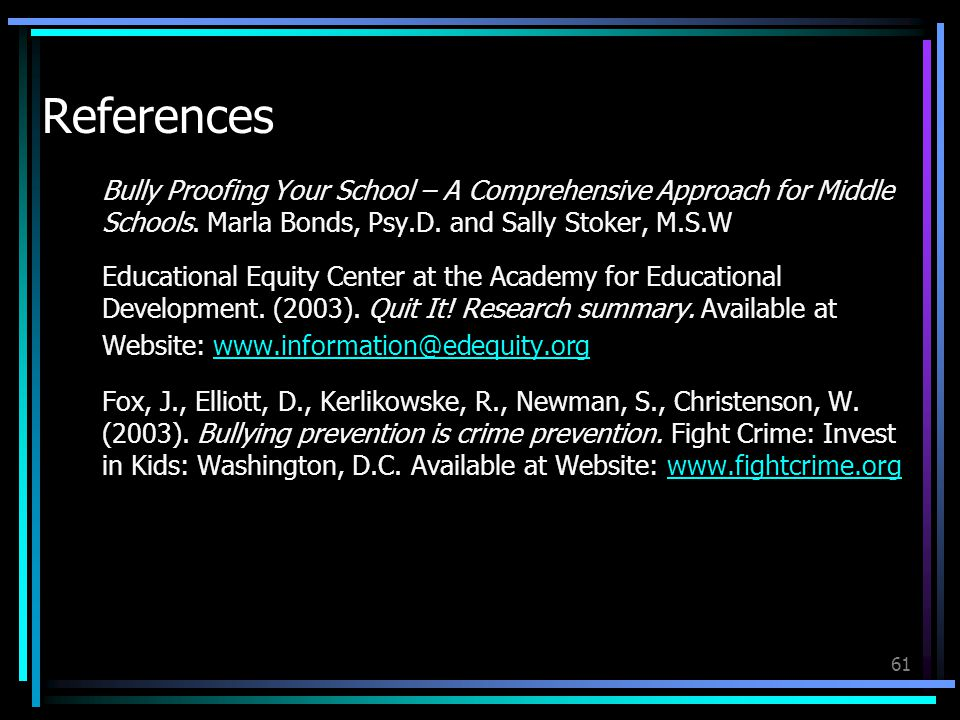 61 References Bully Proofing Your School – A Comprehensive Approach for Middle Schools.