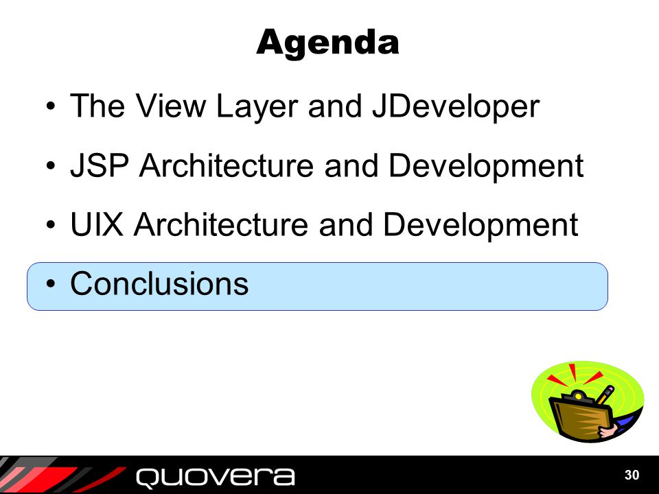 30 Agenda The View Layer and JDeveloper JSP Architecture and Development UIX Architecture and Development Conclusions