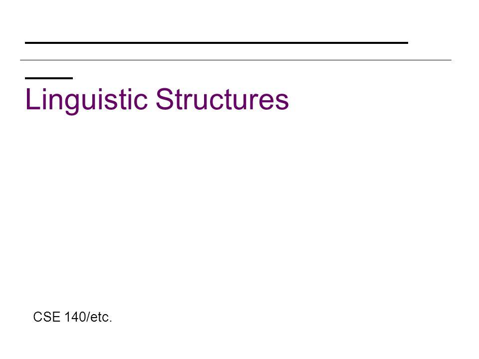 Linguistic Structures CSE 140/etc.