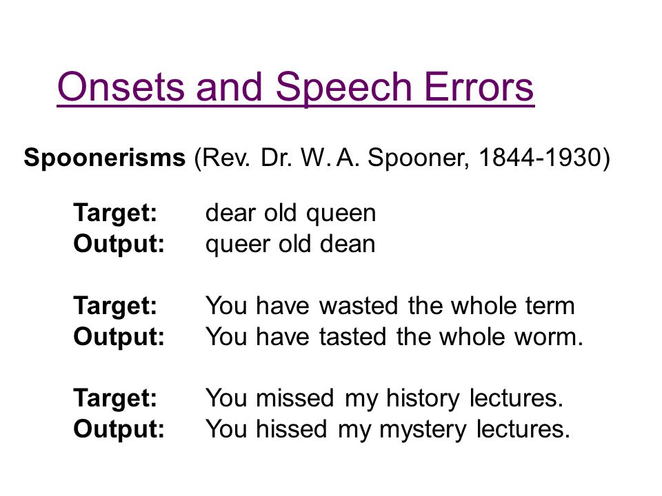 Onsets and Speech Errors Spoonerisms (Rev. Dr. W.