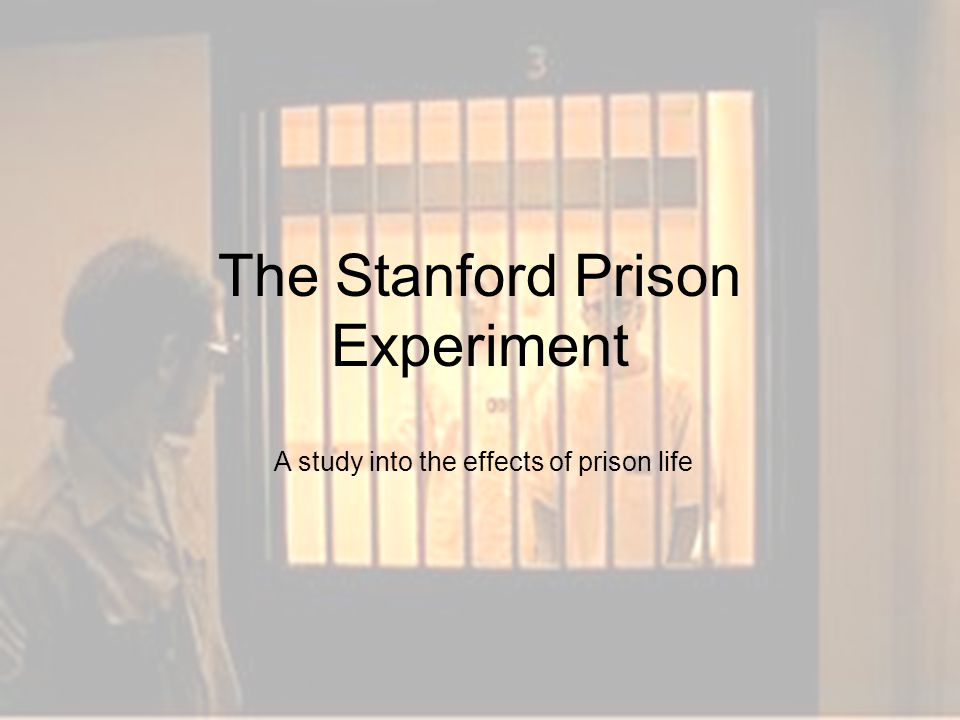 The Stanford Prison Experiment A study into the effects of prison life