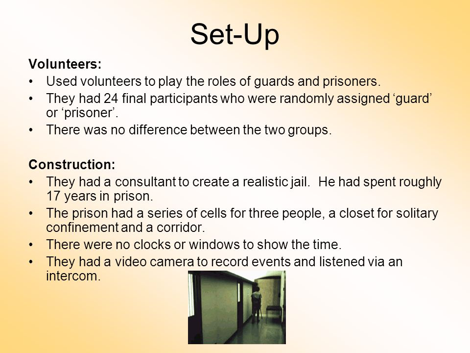 Set-Up Volunteers: Used volunteers to play the roles of guards and prisoners.