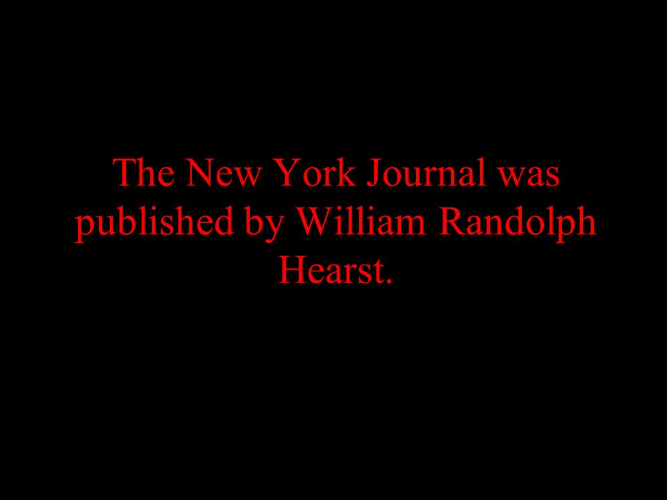 The New York Journal was published by William Randolph Hearst.
