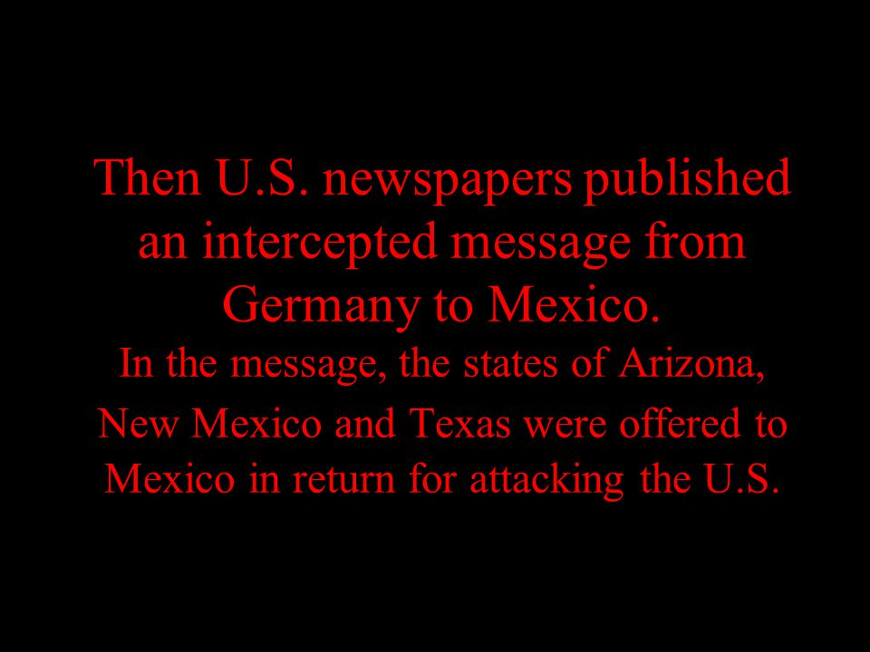 Then U.S. newspapers published an intercepted message from Germany to Mexico.