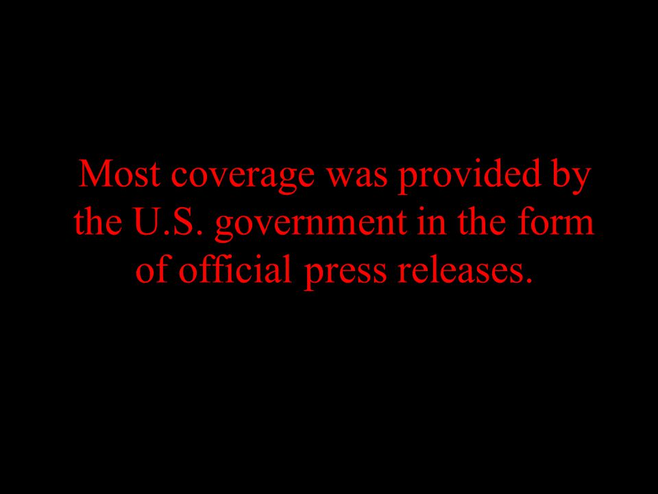 Most coverage was provided by the U.S. government in the form of official press releases.