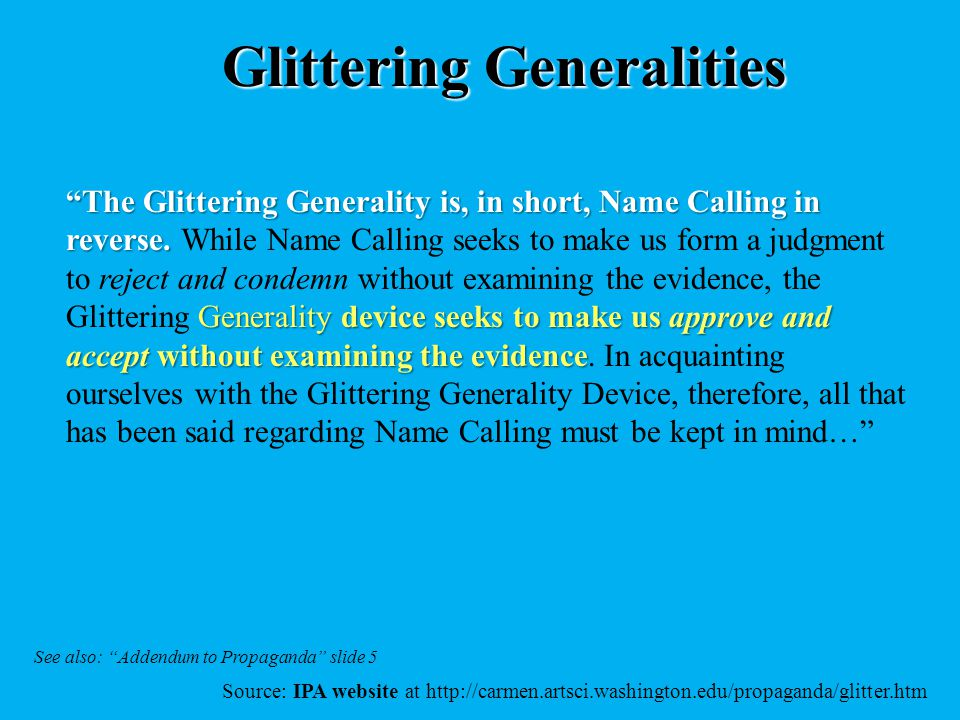 """Glittering Generalities """"The Glittering Generality is, in short, Name Calling in reverse. Generality device seeks to make us approve and accept withou"""