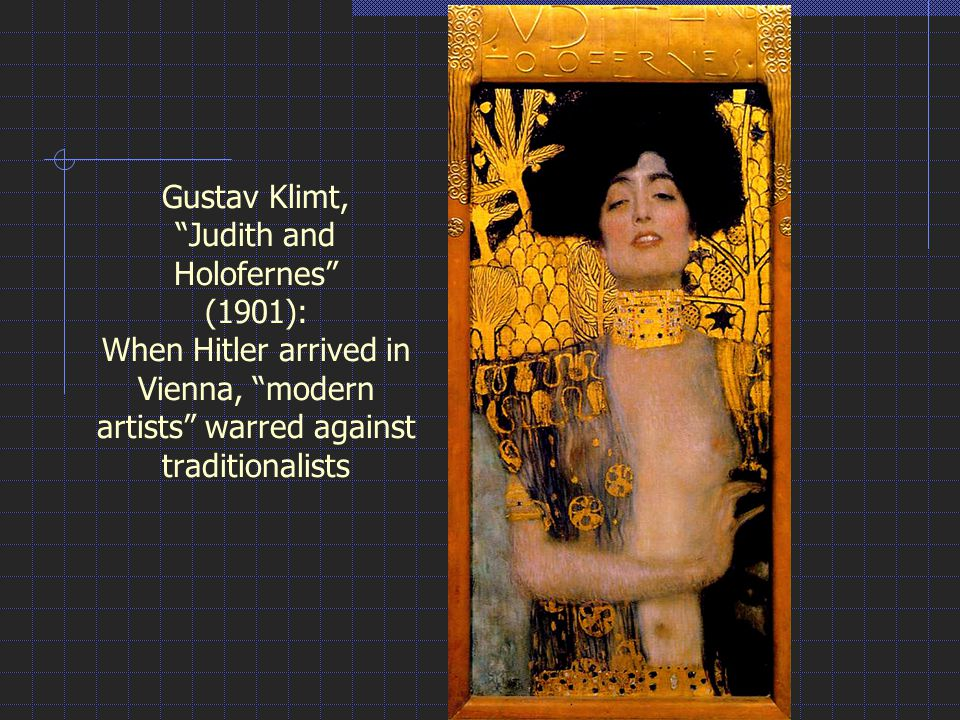 Gustav Klimt, Judith and Holofernes (1901): When Hitler arrived in Vienna, modern artists warred against traditionalists