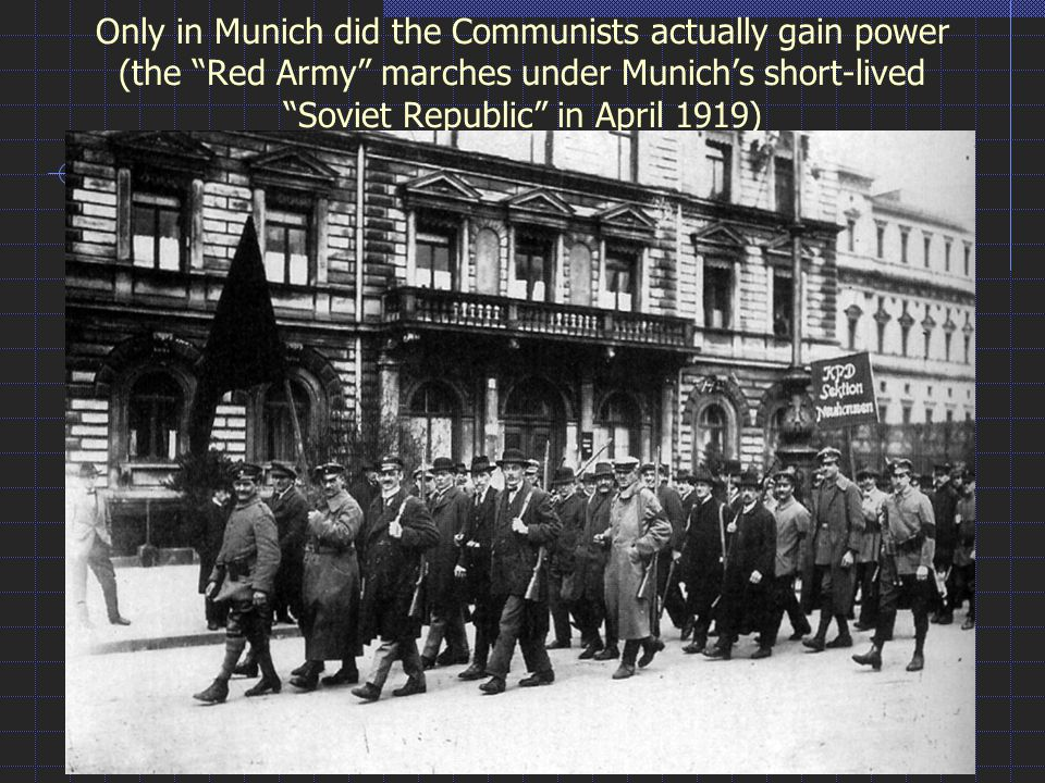 Only in Munich did the Communists actually gain power (the Red Army marches under Munich's short-lived Soviet Republic in April 1919)