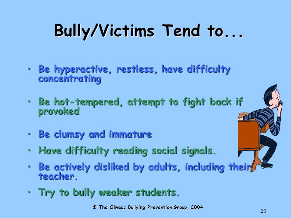 20 Bully/Victims Tend to...