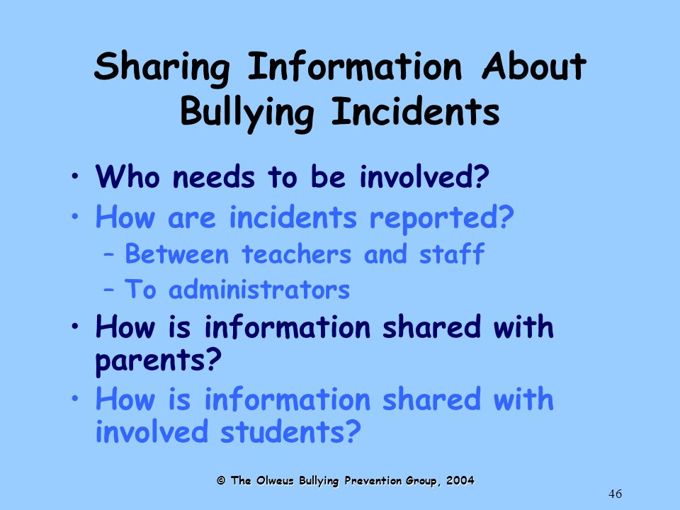 46 Sharing Information About Bullying Incidents Who needs to be involved.