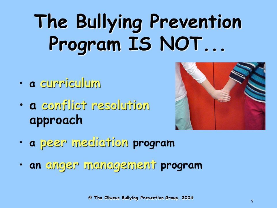 5 The Bullying Prevention Program IS NOT... curriculuma curriculum conflict resolutiona conflict resolution approach peer mediationa peer mediation pr
