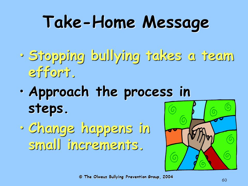 60 Take-Home Message Stopping bullying takes a team effort.Stopping bullying takes a team effort.