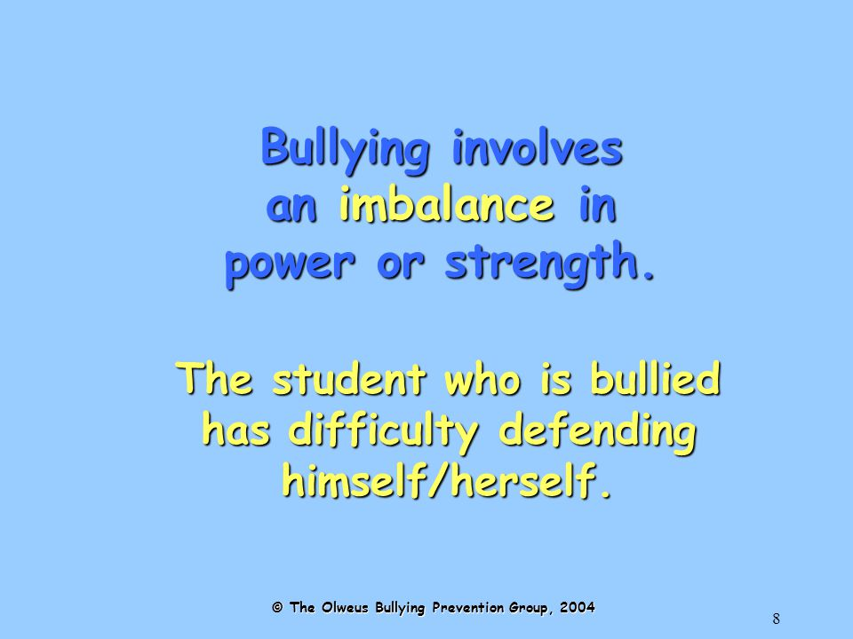 8 Bullying involves an imbalance in power or strength.