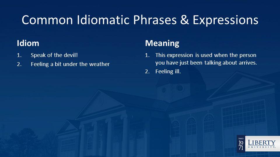 Common Idiomatic Phrases & Expressions Idiom 1.Speak of the devil.