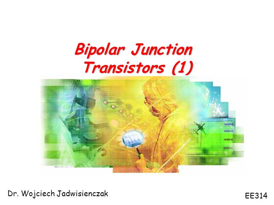Bipolar Junction Transistors (1) Dr. Wojciech Jadwisienczak EE314