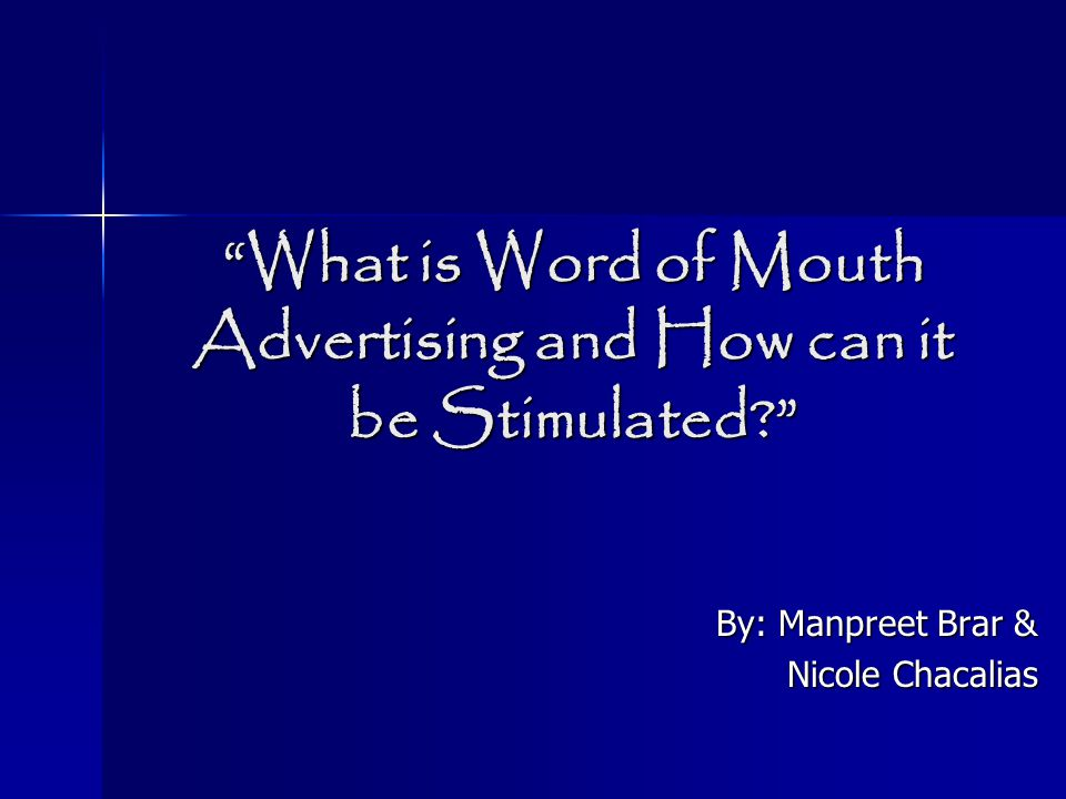 What is Word of Mouth Advertising and How can it be Stimulated By: Manpreet Brar & Nicole Chacalias