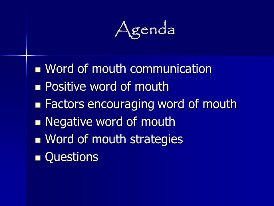 Agenda Word of mouth communication Word of mouth communication Positive word of mouth Positive word of mouth Factors encouraging word of mouth Factors encouraging word of mouth Negative word of mouth Negative word of mouth Word of mouth strategies Word of mouth strategies Questions Questions