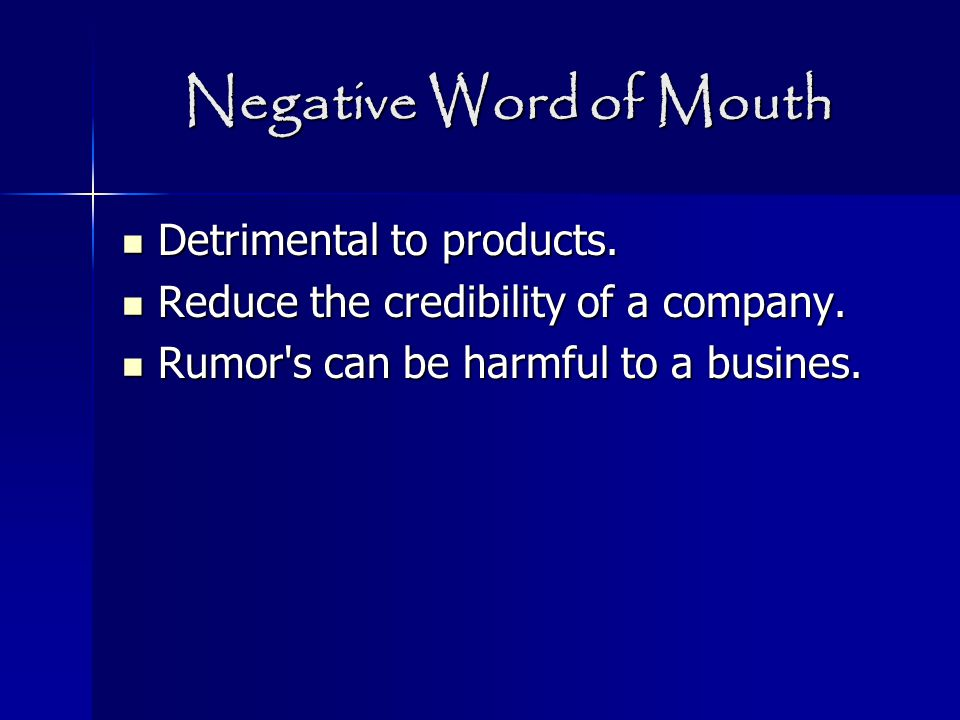 Negative Word of Mouth Detrimental to products. Detrimental to products. Reduce the credibility of a company. Reduce the credibility of a company. Rum