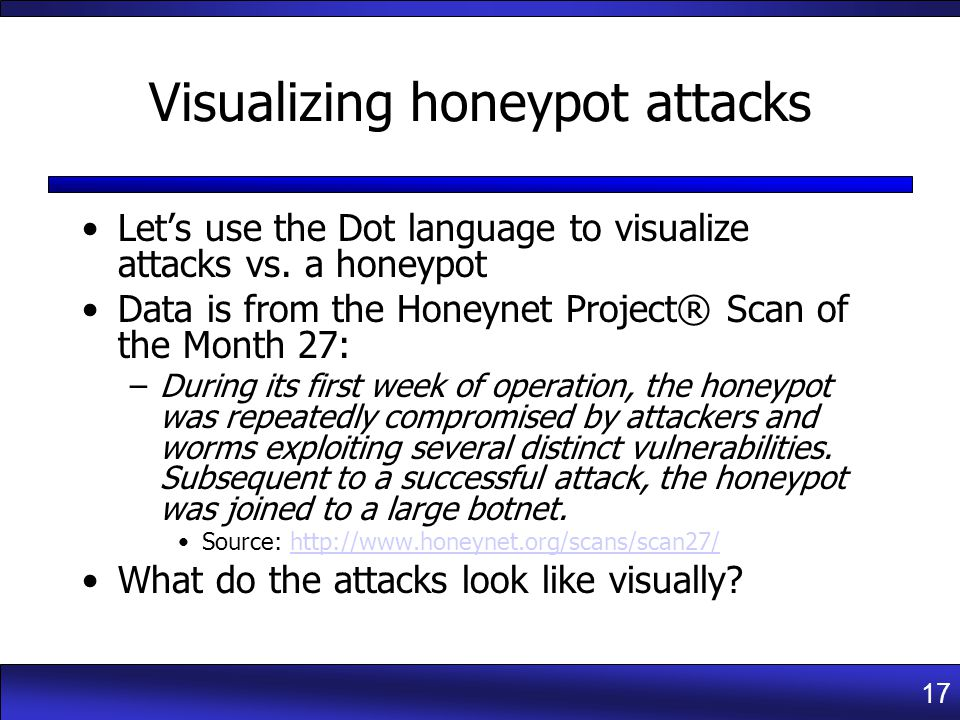 17 Visualizing honeypot attacks Let's use the Dot language to visualize attacks vs.