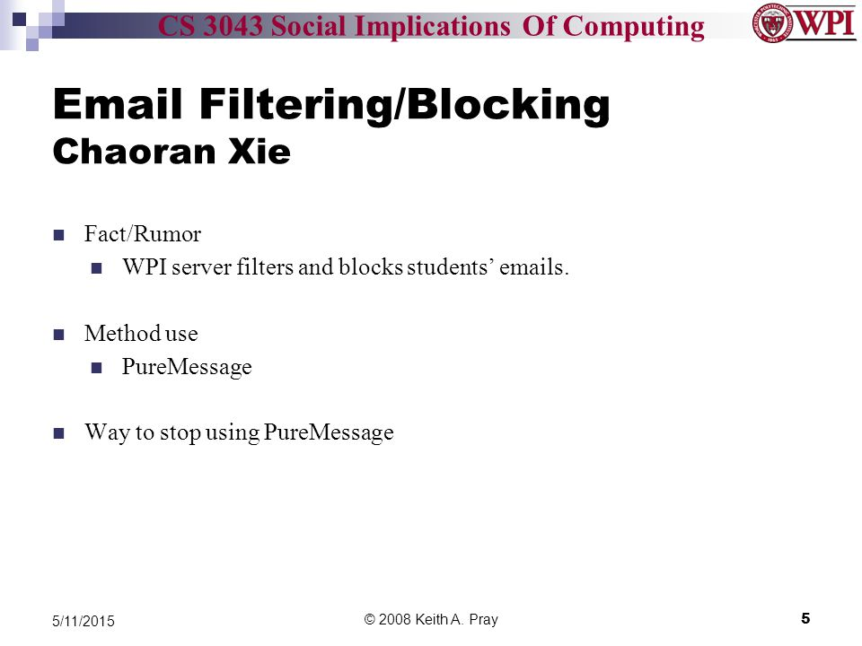 CS 3043 Social Implications Of Computing Email Filtering/Blocking Chaoran Xie Fact/Rumor WPI server filters and blocks students' emails.