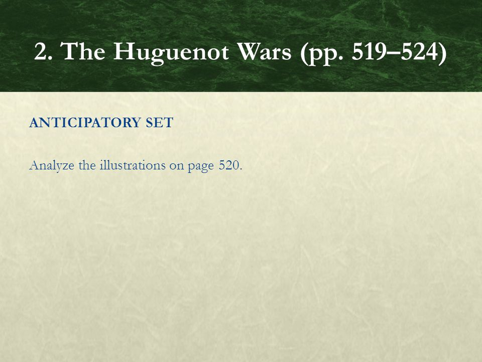 ANTICIPATORY SET Analyze the illustrations on page 520. 2. The Huguenot Wars (pp. 519–524)